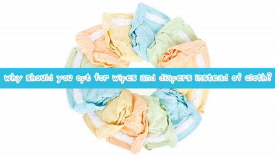 Why should you opt for wipes and diapers instead of cloth?