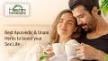 Best Ayurvedic & Unani Herbs to boost your Sex Life