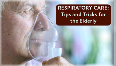 Respiratory Care: Tips and Tricks for the Elderly